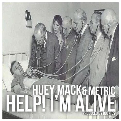 Help! Im Alive - Huey Mack & Metric