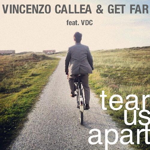 "VINCENZO CALLEA & GET FAR feat. VDC  ""Tear Us Apart"""