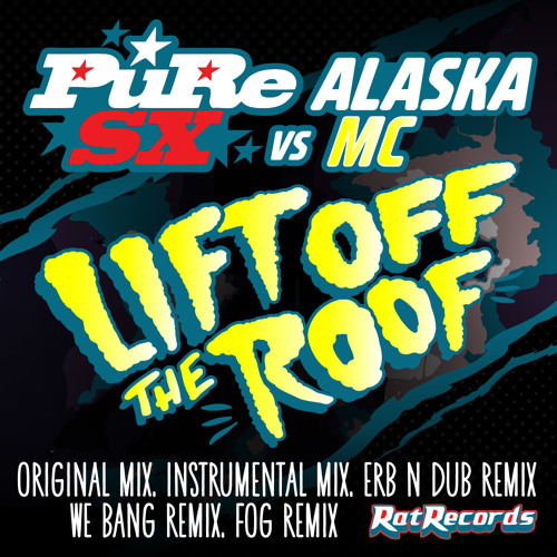 PuRe SX vs Alaska MC - Lift Off The Roof (We Bang Remix) Out On Beatport 13th Aug