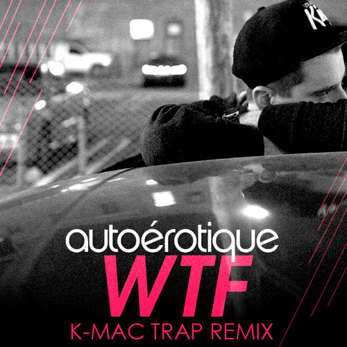 Autoerotique - WTF (K-Mac Trap Remix)