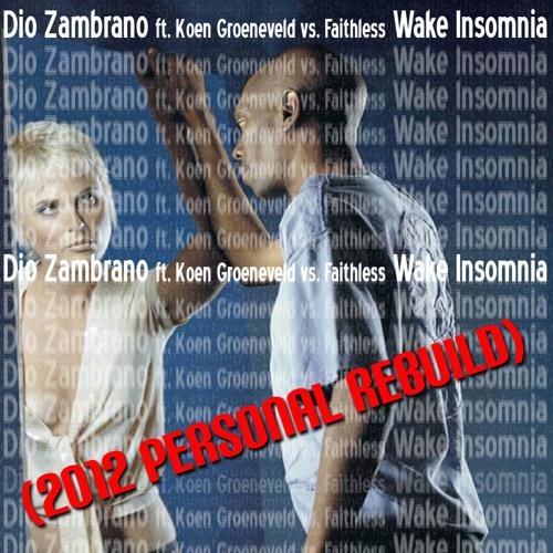 (2012 Personal ReBuild) Dio Zambrano ft. Koen Groeneveld vs. Faithless - Wake Insomnia FREE DOWNLOAD
