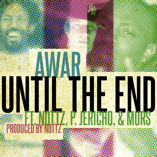 AWAR - Until The End feat. Nottz Raw, P. Jericho & MURS (Produced by Nottz)