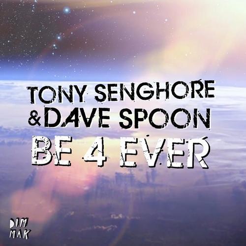 Tony Senghore - Dave Spoon - Be 4 Ever (DIM MAK)