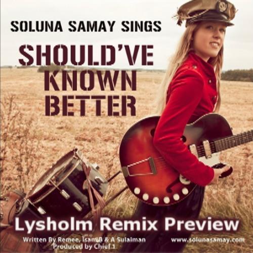Soluna Samay - Should've Known Better (Lysholm Remix)