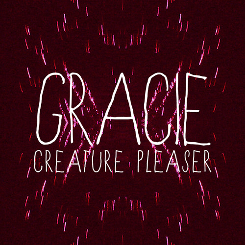 Gracie- Creature Pleaser