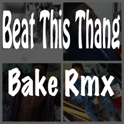 Beat This Thang ( Bake Remix )