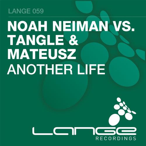 Noah Neiman Vs. Tangle & Mateusz - Another Life (Original Mix) [Lange Recordings]