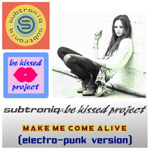 Subtroniq & Be Kissed Project - Make Me Come Alive (Electro-Punk Version demo)