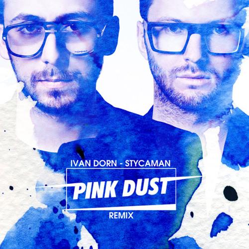 Ivan Dorn - Stycamen (Pink Dust remix radio edit )