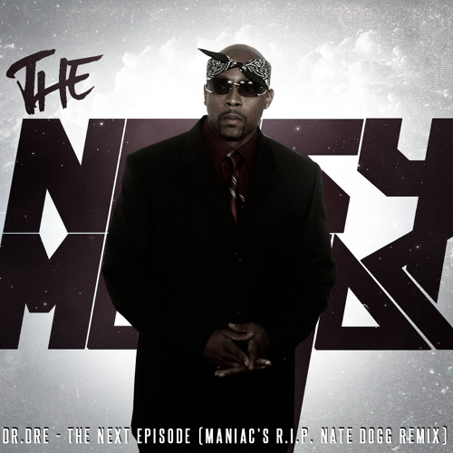 Dr.Dre - The Next Episode (Maniac's RIP Nate Dogg Remix) FREE DL