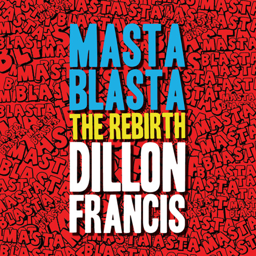 Dillon Francis - Masta Blasta (THE REBIRTH)