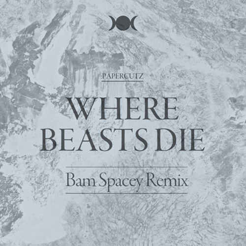 :PAPERCUTZ - Where Beasts Die (Bam Spacey Remix)