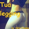 Hélio Plasma - Tua Legging (Downloads Terminados)