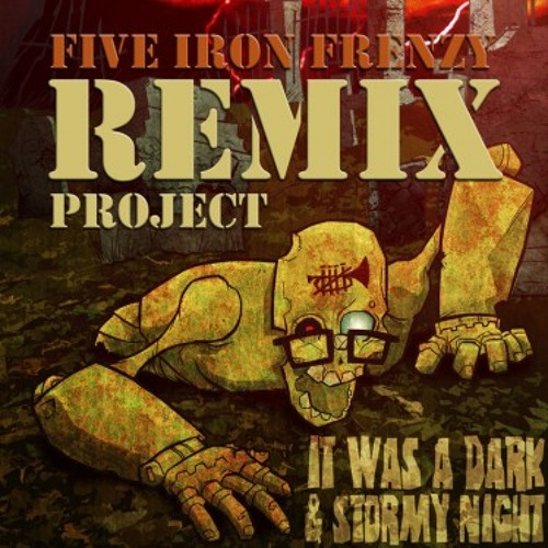Five Iron Frenzy: It Was a Dark and Stormy Night (McWilligan's 2001 Remix)