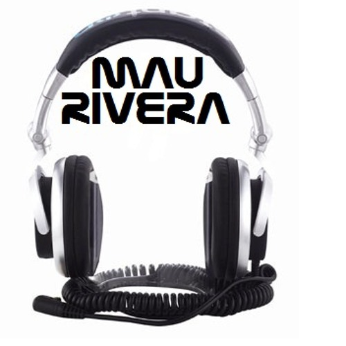 (MAU RIVERA)  (HOUSE MUSIC) (ORIGINAL MIX)
