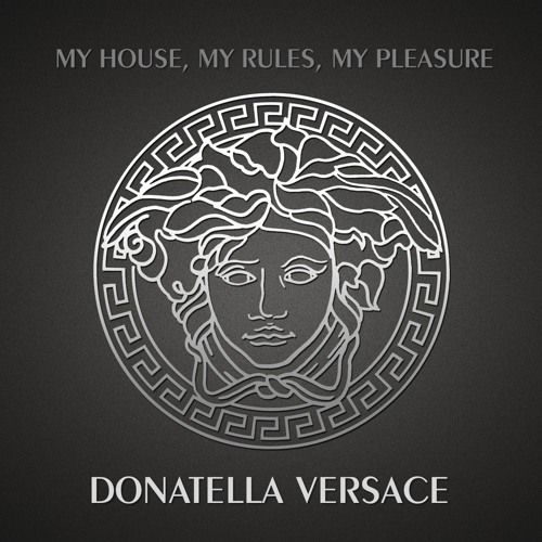 Donatella Versace - My House My Rules My Pleasure