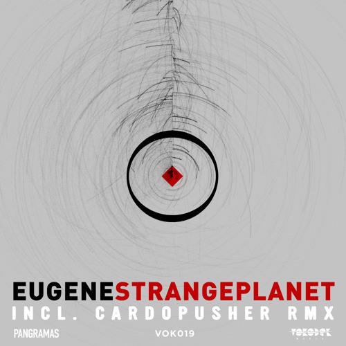 VOK019   Eugene - Strange Planet Ep   Incl. Cardopusher Rmx