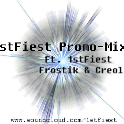 Promo-Mix By 1stFiest Ft. Frostik and Creol **FREE DOWNLOAD**