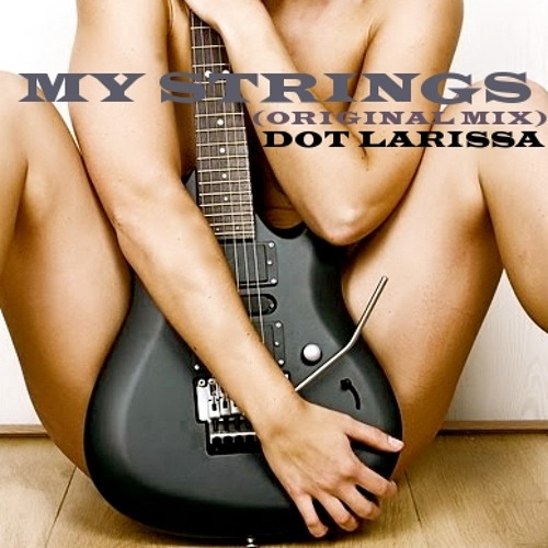 Dot Larissa- My Strings (Original Mix)