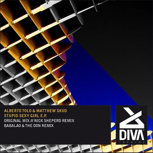 Alberto Tolo & Matthew Skud - Stupid Sexy Girl (Original mix) DIVA RECORDS