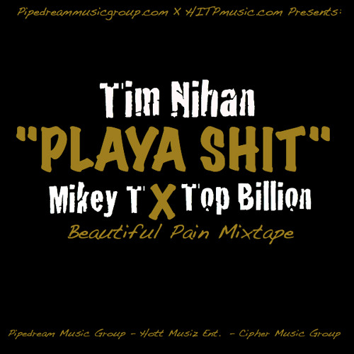 Tim Nihan Ft. Mikey T and Top Billion - Playa Shit