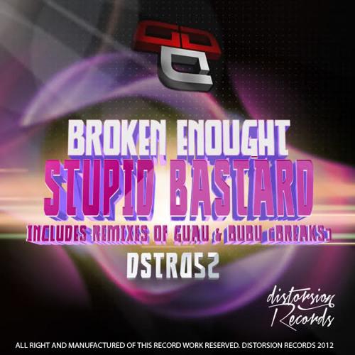 [DSTR052]Broken Enough - Stupid Bastard (Guau Remix)