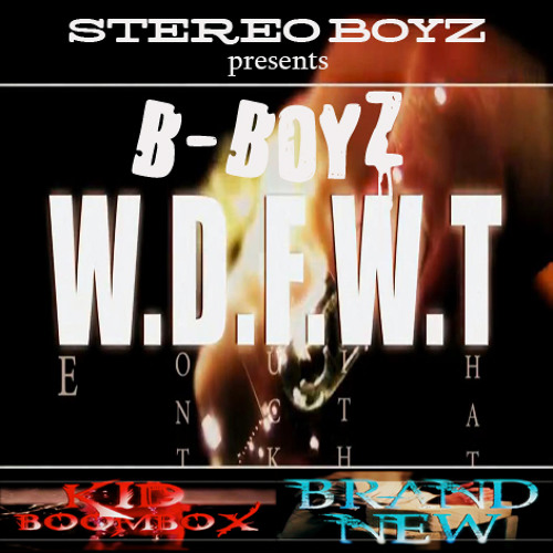 B-Boyz (Brand New & Kid Boombox) - W.D.F.W.T.  | Stereo Boyz presents