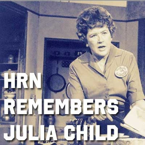 HRN Remembers Julia Child