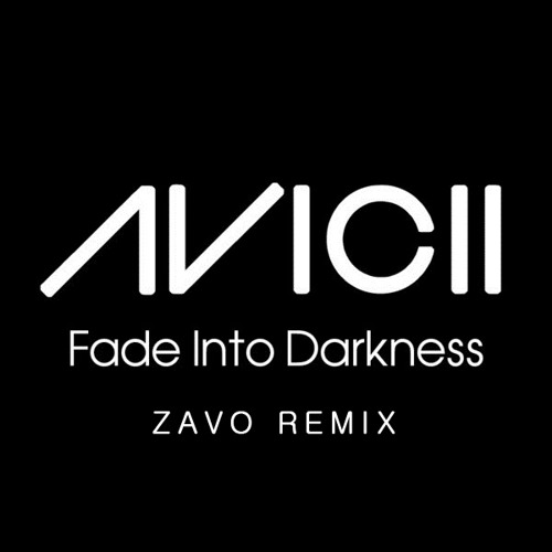 Avicii Ft. Andreas Moe - Fade Into Darkness (zavo remix) [FREE DOWNLOAD]