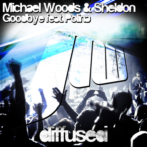 Michael Woods & Sheldon Feat. Polina 'Goodbye'  [Preview]