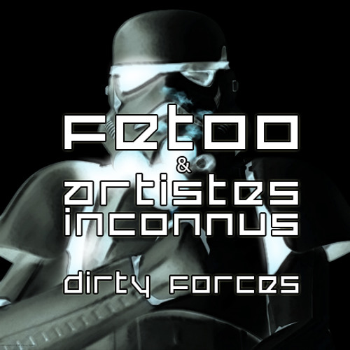 Artistes Inconnus & FetOo - Dirty Forces ( Original Mix ) FREE DOWNLOAD ON FACEBOOK