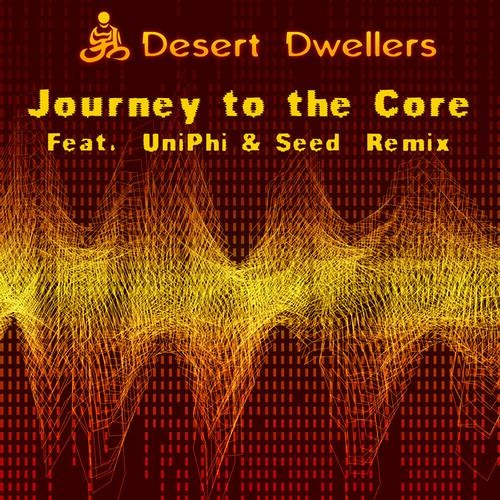 Desert Dwellers- Journey to the Core- UniPhi & Seed Remix (Clip)