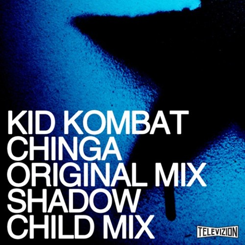Kid Kombat_Chinga_Original Mix [Out on Televizion Records Now, with remix from Shadow Child]