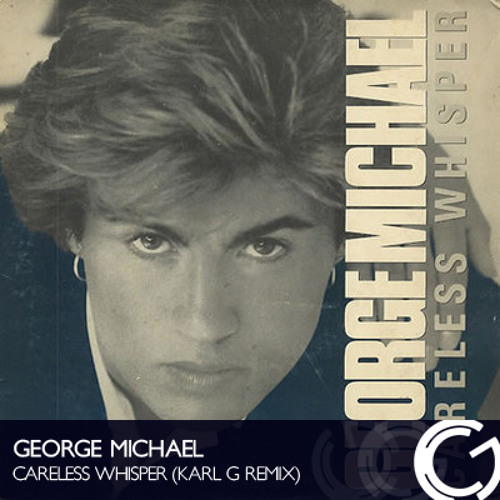 George Michael - Careless Whisper (Karl G Remix)