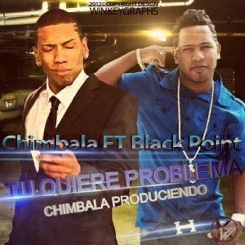 Chimbala ft Black Point Tu Quiere Problema 2012