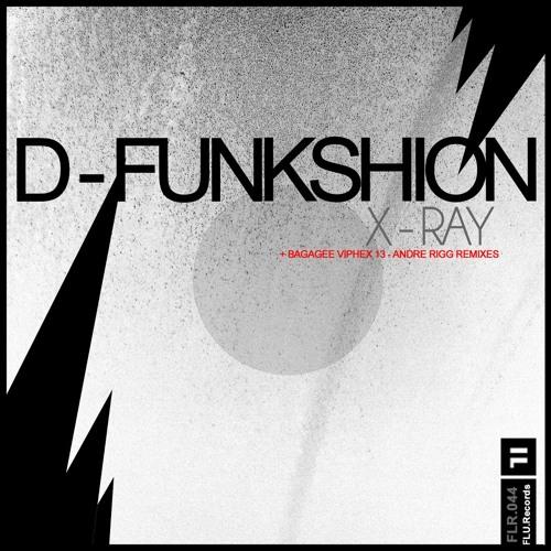 D-Funkshion - X-Ray (Bagagee Viphex13 Remix) [FLU.Records]