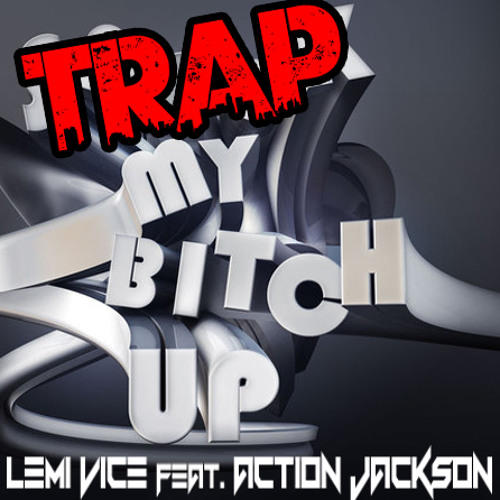 Lemi Vice feat. Action Jackson - Trap My Bitch Up