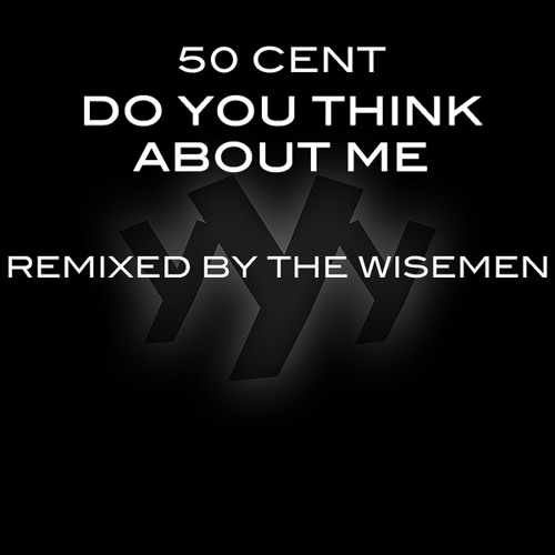 Do You Think About Me (The Wisemen Remix) - 50 Cent - Interscope Records