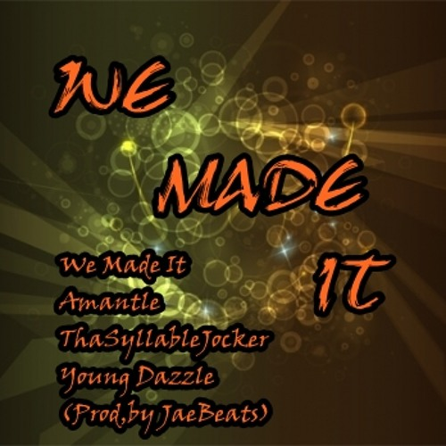 We Made It Amantle,ThaSyllableJocker & Young Dazzle (Prod,by JaeBeats)