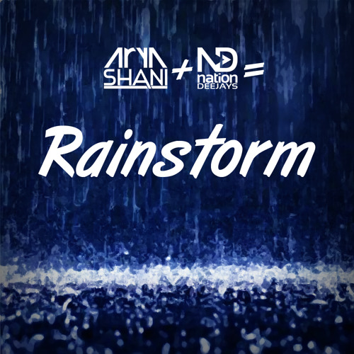 Arya Shani & Nation Deejays - Rainstorm (Original Mix) [HN Records]