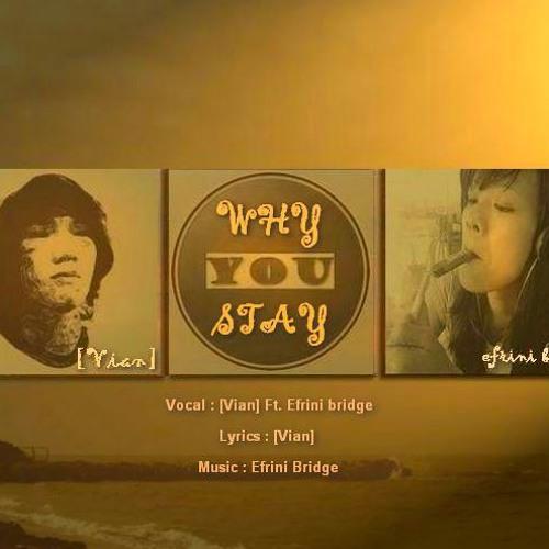 [Vian] Ft.Efrini Bridge - Why U Stay