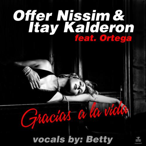 Offer Nissim & Itay Kalderon feat. Ortega - Gracias A La Vida(Radio mix)