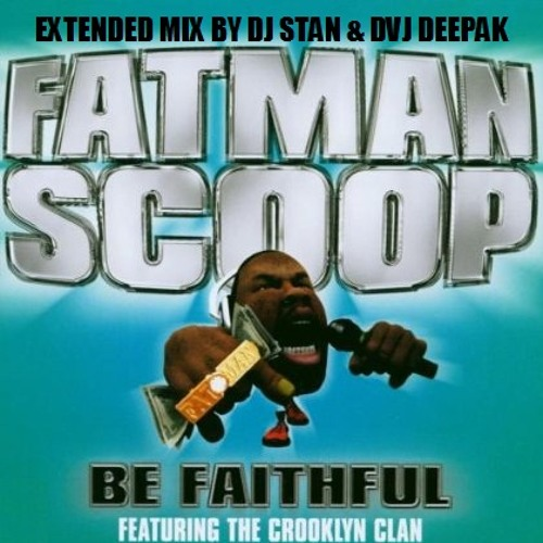 Crooklyn Clan Ft. Fatman Scoop - Be Faithful (Extended Mix)-DJz Stan & Deepak.