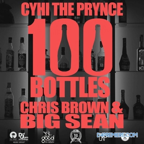 100 Bottles - Chris Brown, Big Sean, & CYHI The Prince