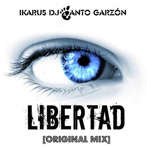 Ikarus Dj.&Anto Garzón - Libertad [Original Mix]