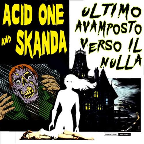 ULTIMO AVAMPOSTO VERSO IL NULLA - Acid One & Skanda
