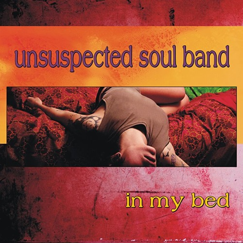 In My Bed - Unsuspected Soul Band