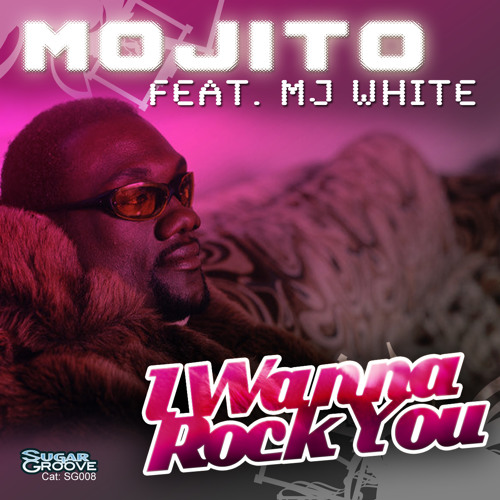 Mojito feat. MJ White - I Wanna Rock You (Sugar Groove)