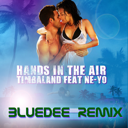 Timbaland Feat Ne-Yo - Hands In The Air (Bluedee Remix DEMO)