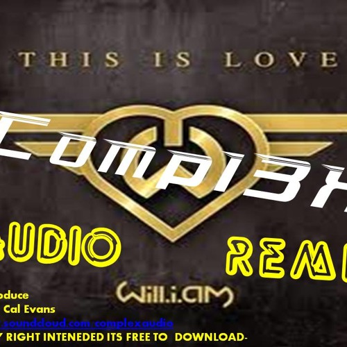 Can you Feel The Love - Compl3X Audio Remix ( feat Will.I.AM)